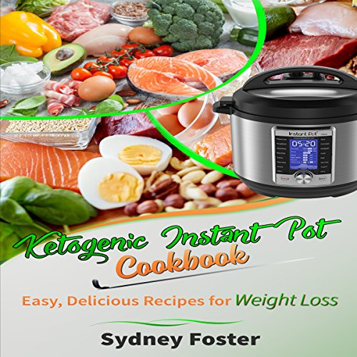Ketogenic Instant Pot Cookbook: Easy, Delicious Recipes for Weight Loss: (Pressure Cooker Meals, Quick Healthy Eating, Meal Plan): Keto Diet Coach, Volume 3 by Sydney Foster