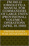 FM 100-15 (OBSOLETE) A Manual For Commanders Of Large Units (provisional), Volume 1, Operations (April 10, 1930)