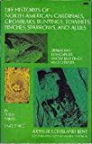 Life Histories of North American Cardinals, Grosbeaks, Buntings, Towhees, Finches, Sparrows, and Their Allies, Arthur C. Bent, 0486219798