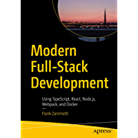 Modern Full-Stack Development: Using TypeScript, React, Node.js, Webpack, and Docker (English Edition)