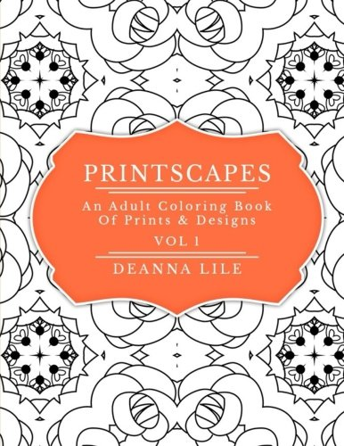 Printscapes: An Adult Coloring Book Of Prints & Designs (Volume 1)