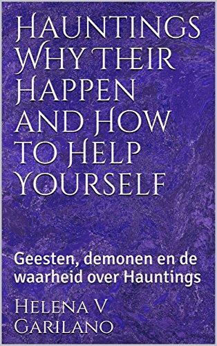 Hauntings Why Their Happen and How to Help Yourself: Geesten, demonen en de waarheid over Hauntings (Dutch Edition) cover