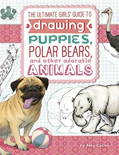 The Ultimate Girls' Guide to Drawing: Puppies, Polar Bears, and Other Adorable Animals by Colich, Abby (2015) Paperback