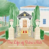 The Life of Baha'u'llah