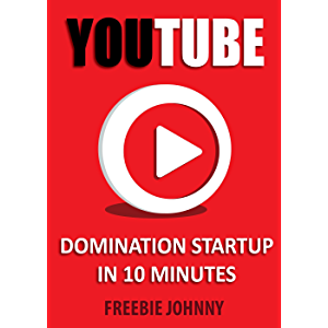 YouTube Domination Startup in 10 minutes: Learn how to start dominating YouTube in just under 10 minutes
