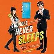 Trouble Never Sleeps | Stephanie Tromly