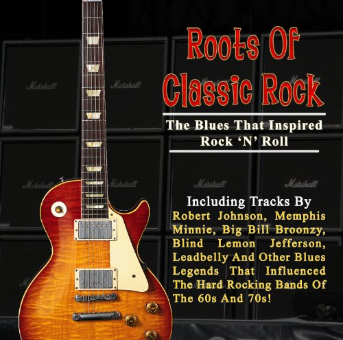 Roots Of Classic Rock: The Blu...