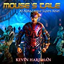Mouse's Tale: An Alpha League Supers Novel Audiobook by Kevin Hardman Narrated by Mikael Naramore