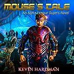 Mouse's Tale: An Alpha League Supers Novel | Kevin Hardman