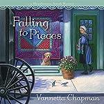 Falling to Pieces: A Quilt Shop Murder   Vannetta Chapman