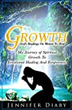 Growth: My Journey Of Spiritual Growth To Emotional Healing And Forgiveness