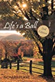 Life's A Ball, Richard George Plant, 1462059023