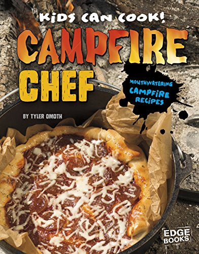 Campfire Chef: Mouthwatering Campfire Recipes (Kids Can Cook!) by Tyler Omoth