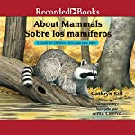 About Mammals [Sobre los mamiferos]: A Guide for Children [Una guia para ninos]   Cathryn Sill,Cristina de la Torre