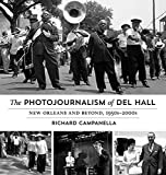 The Photojournalism of Del Hall: New Orleans and Beyond, 1950s-2000s