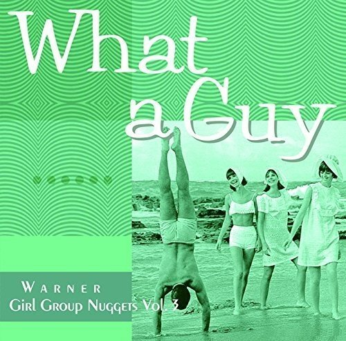 (What a Guy: Warner Girl Group Nuggets)