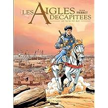 Les Aigles décapitées T25 : Au nom du roi (French Edition)