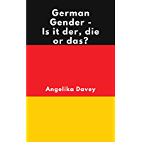German Gender - Is it der, die or das?: Learn how to work out whether a German noun is masculine, feminine or neuter, and how to form the plurals (English Edition)