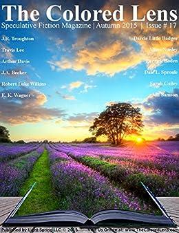 The Colored Lens: Autumn 2015 by [Troughton, J.R., Lee, Travis, Davis, Arthur, Becker, J.A., Wilkins, Robert Luke, Little Badger, Darcie, Wagner, E. K., Nunley, Allina, Boden, Derrick, Sproule, Dale L.]
