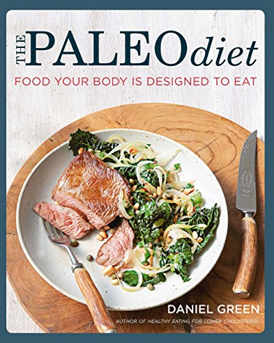 The Paleo Diet: Food your body is designed to eat by Daniel Green, GREEN, DANIEL