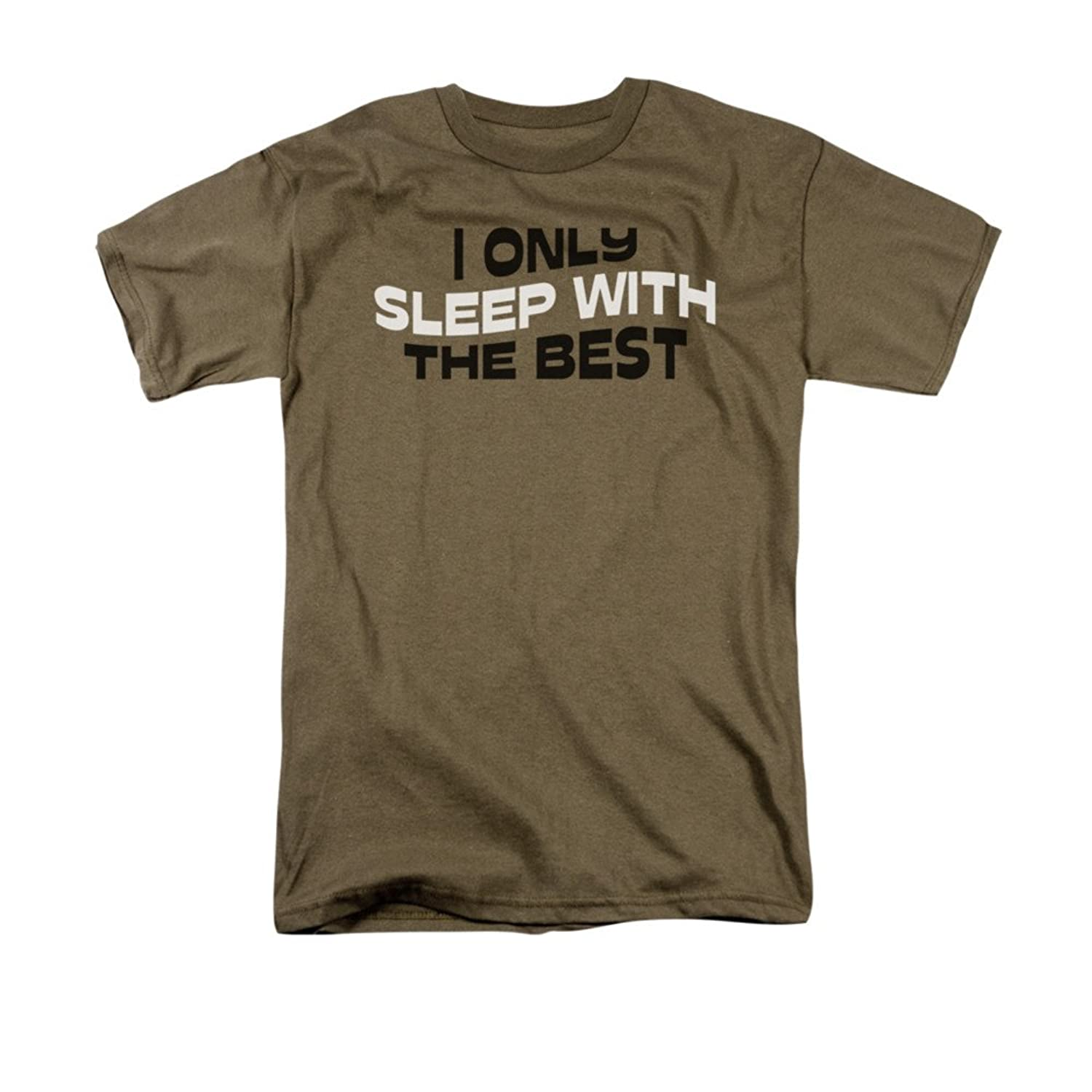I Only Sleep With The Best Funny Saying Adult T-Shirt