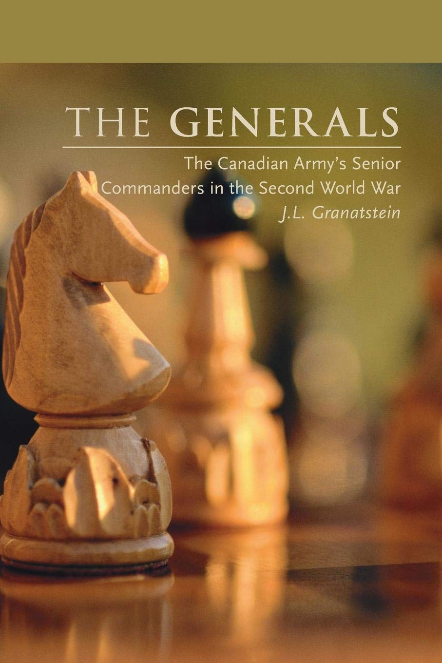 The Generals The Canadian Armys Senior Commanders in the Second World War