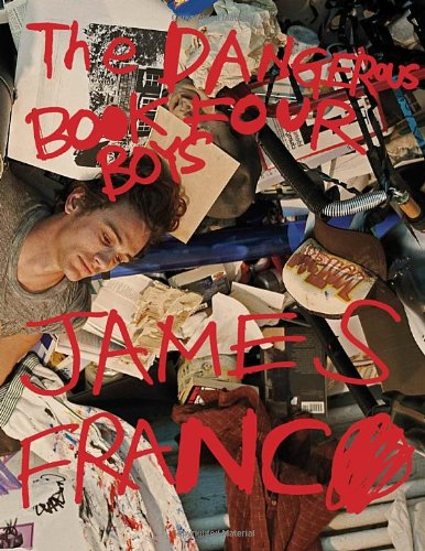 James Franco: Dangerous Book Four Boys by Skira Rizzoli