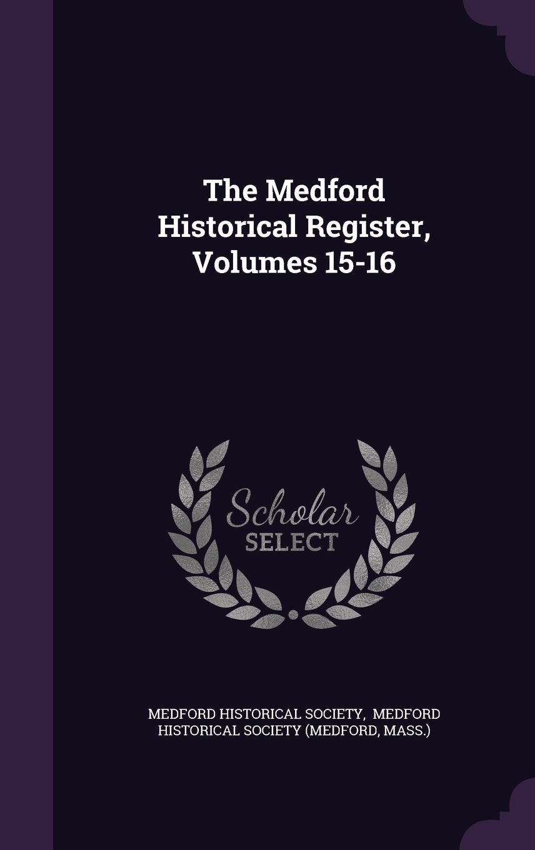 Read Online The Medford Historical Register, Volumes 15-16 PDF