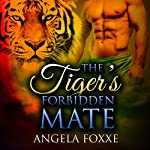 The Tiger's Forbidden Mate: A Paranormal Pregnancy Romance | Angela Foxxe