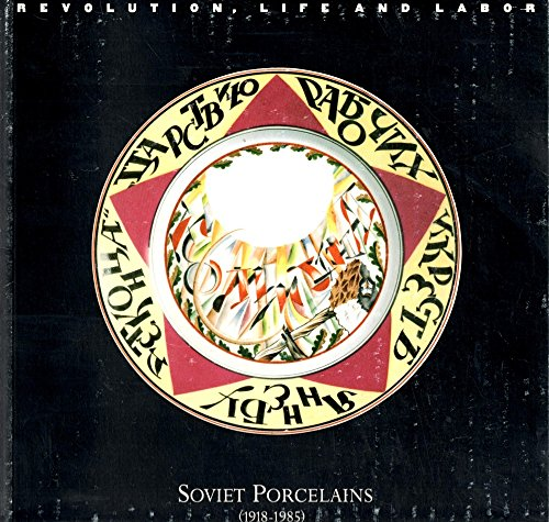 - Revolution, life, and labor: Soviet porcelains (1918-1985)