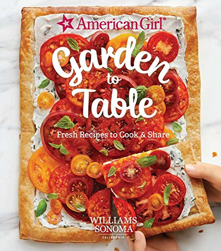 American Girl: Garden to Table: Fresh Recipes to Cook & Share by Williams Sonoma Test Kitchen