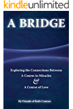 A Bridge: Exploring the Connections Between A Course in Miracles & A Course of Love