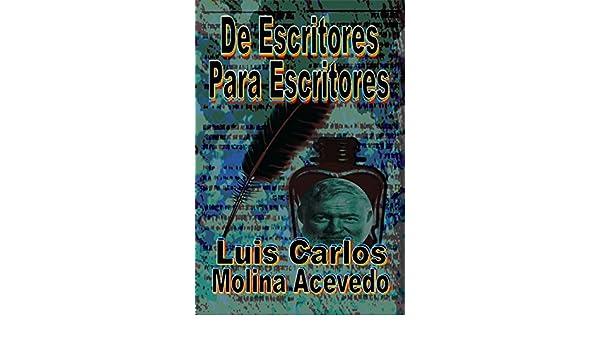 De Escritores para Escritores eBook: Luis Carlos Molina Acevedo: Amazon.es: Tienda Kindle