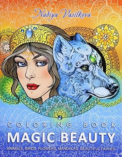 Magic Beauty: Coloring Book for Adult: Animals, Birds, Flowers, Mandalas, Beautiful Fairies [Nadiya Vasilkova] (Tapa Blanda)
