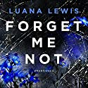 Forget Me Not Audiobook by Luana Lewis Narrated by Anna Bentinck