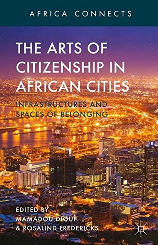 The Arts of Citizenship in African Cities: Infrastructures and Spaces of Belonging (Africa Connects)