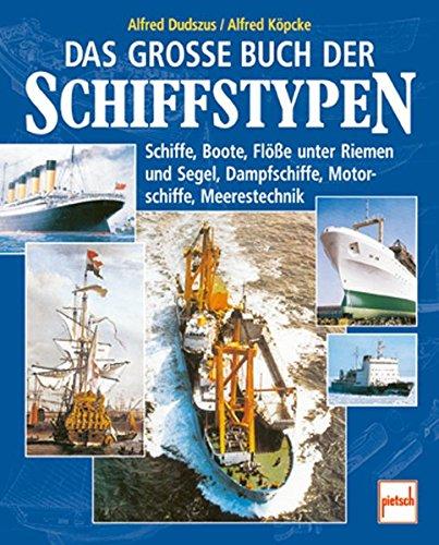 Das große Buch der Schiffstypen: Schiffe, Boote, Flöße unter Riemen und Segel, Dampfschiffe, Motorschiffe, Meerestechnik
