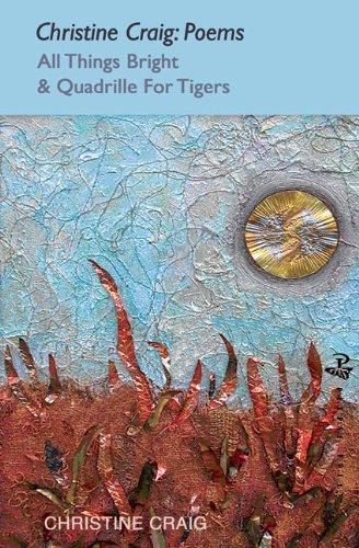 Download Christine Craig: Poems: All Things Bright & Quadrille For Tigers pdf epub