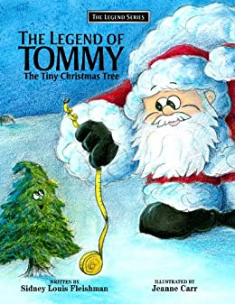Tiny Christmas.The Legend Of Tommy The Tiny Christmas Tree The Legend Series Book 1