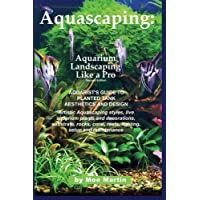 Aquascaping: Aquarium Landscaping Like a Pro, Second Edition: Aquarist's Guide to Planted Tank Aesthetics and Design