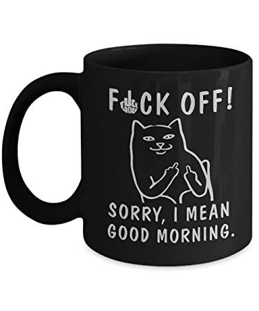 Amazon Com Fck Off Sorry I Mean Good Morning Funny Sassy Sarcasm