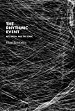 The Rhythmic Event: Art, Media, and the Sonic (Technologies of Lived Abstraction)