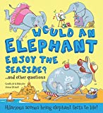 Would An Elephant Enjoy the Beach?: Hilarious scenes bring elephant facts to life! (What if a)