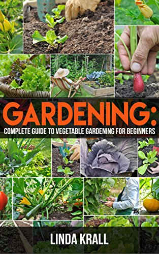 Gardening: Gardening :The Simple instructive complete guide to vegetable gardening for beginners (mini farming,Vertical Gardening,Agriculture Book 2) by [Krall, Linda]