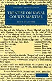 Treatise on Naval Courts Martial, Delafons, John, 110804476X