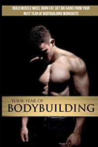 Your Year Of Bodybuilding: Get BIG gains from your next training year