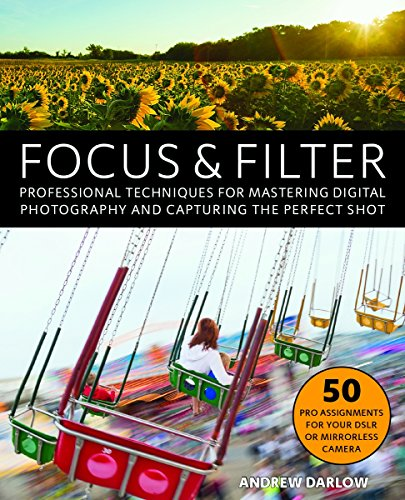 Focus and Filter: Professional Techniques for Mastering Digital Photography and Capturing the Perfect Shot (Phone Camera Book)