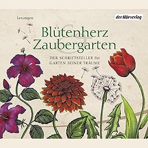 Blütenherz & Zaubergarten. Der Schriftsteller im Garten seiner Träume Hörbuch