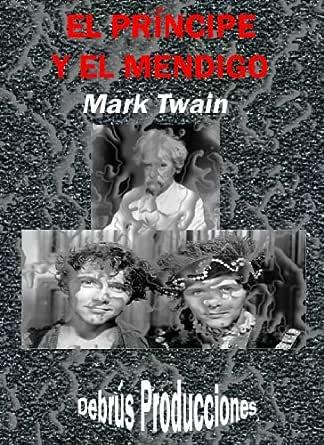 El príncipe y el mendigo (Clásicos universales nº 3) eBook: Twain, Mark, Debrús Producciones: Amazon.es: Tienda Kindle