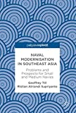 img - for Naval Modernisation in Southeast Asia: Problems and Prospects for Small and Medium Navies book / textbook / text book